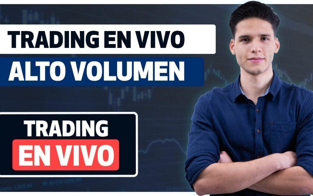 Trading En Vivo con Alto Volumen