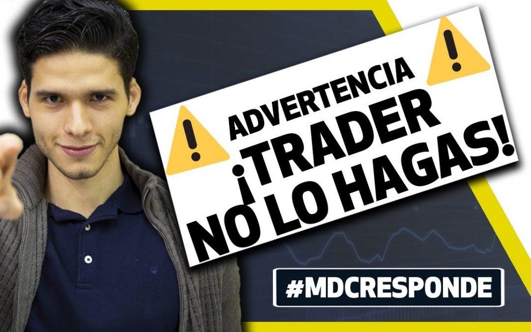 No lo hagas   El error más grave que puedes cometer como trader