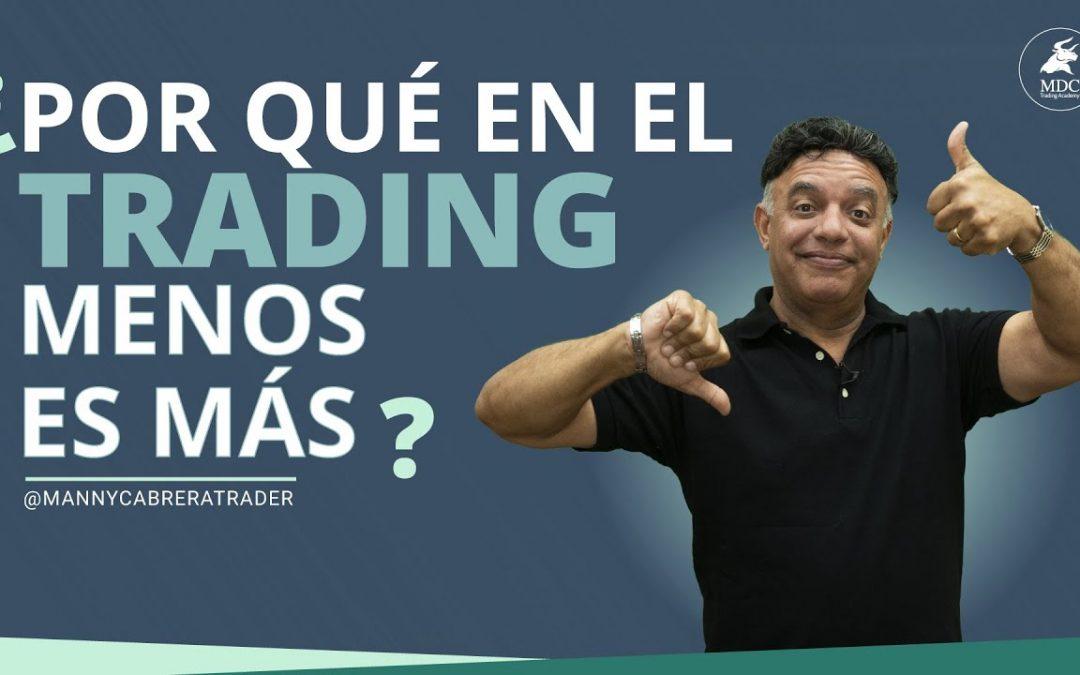 4 razones para entender ¿Por qué en el Trading menos es más?