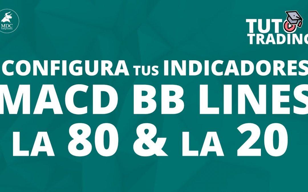 Configura los indicadores MACD BB Lines, la 80 & la 20   Tutoriales de Trading parte 5
