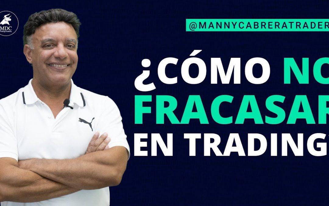 ¿Cómo no fracasar en trading?   Manny Cabrera