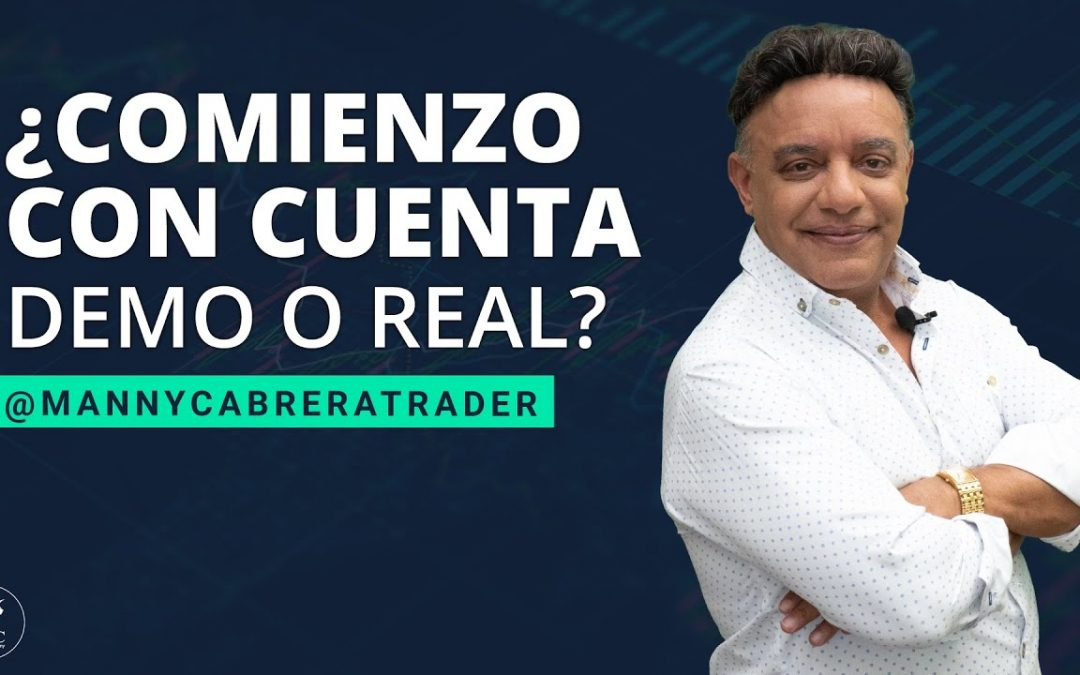 Trading para novatos ¿Comienzo con cuenta demo o real? | Manny Cabrera trader