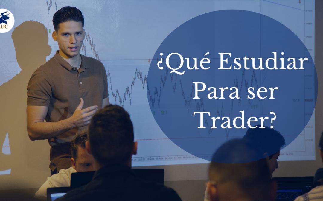 ¿Qué estudiar para ser trader?