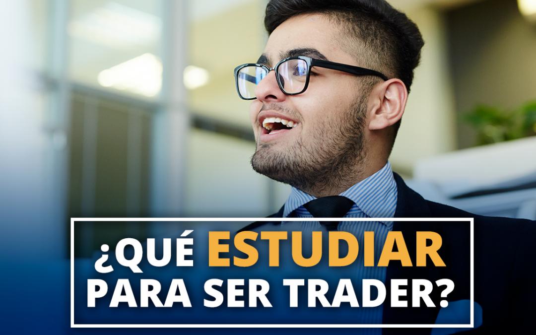 Que estudiar para hacer Trader