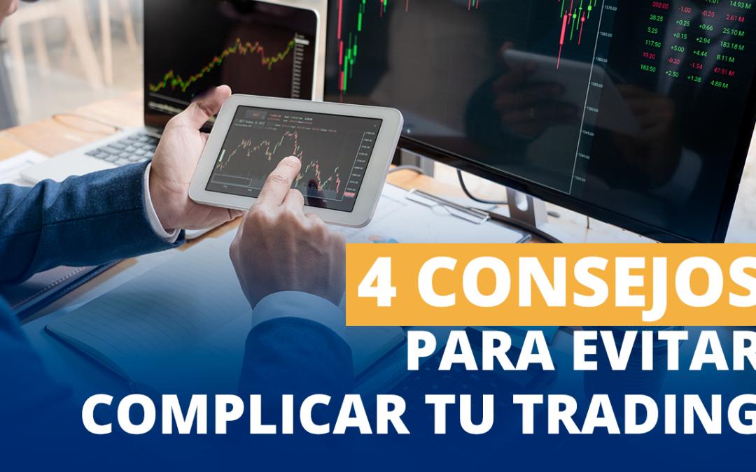 4 consejos para evitar complicar tu trading