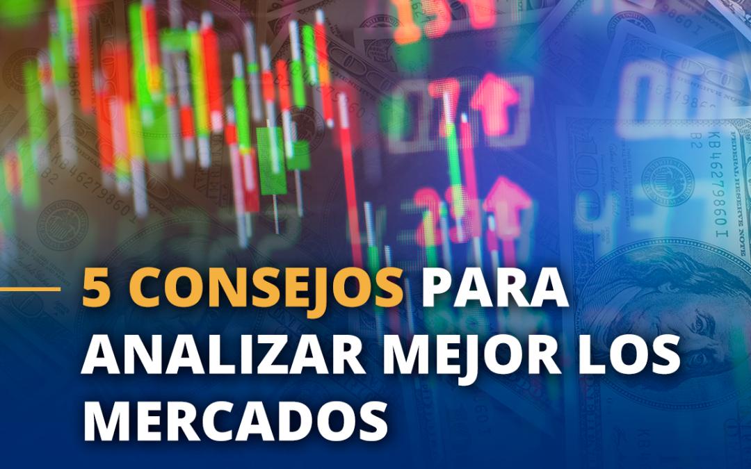 5 consejos para analizar mejor los mercados