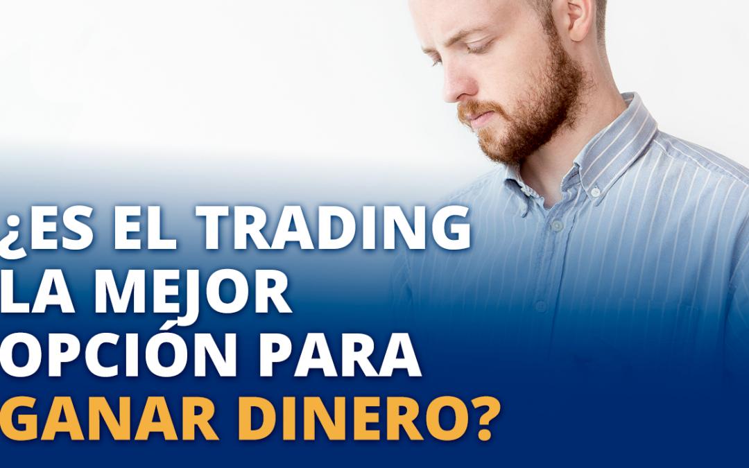 ¿Es el trading la mejor opción para ganar dinero?