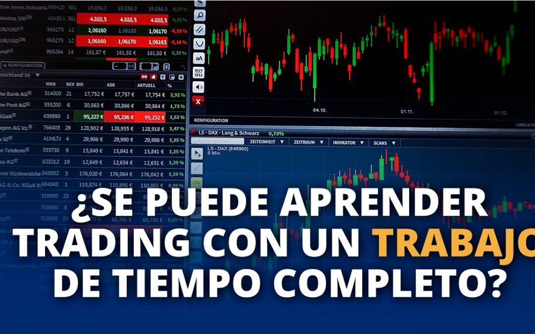 ¿Se puede aprender trading con un trabajo de tiempo completo?