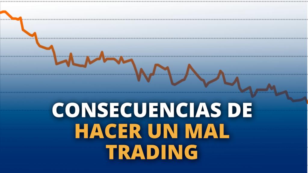 Consecuencias de un mal Trading