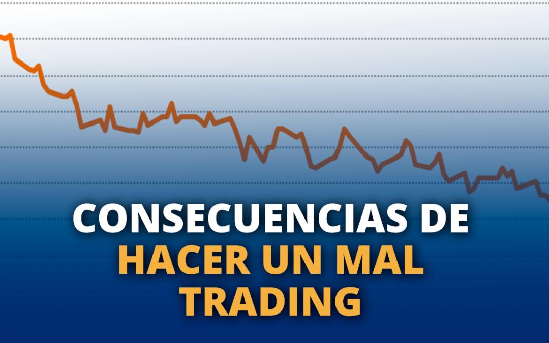 Consecuencias de hacer un mal trading.