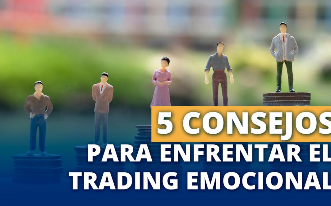 Los 5 consejos para enfrentar el Trading emocional.