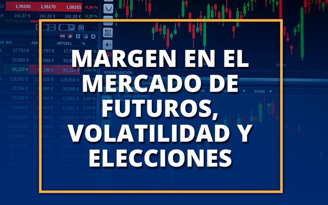 Margen en el mercado de futuros, volatilidad y elecciones