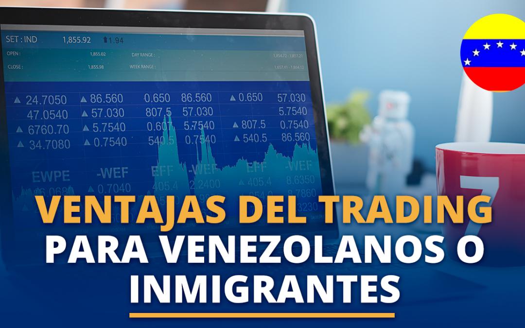 10 ventajas del Trading para venezolanos o Inmigrantes