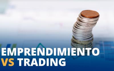 Emprendimiento vs trading ¿Qué es mejor?
