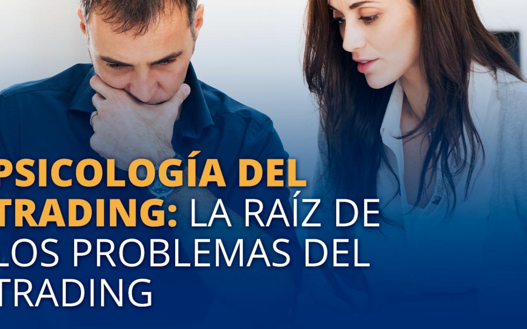 Psicología del Trading: ¿Cómo descubrir la raíz de tus problemas en el Trading?