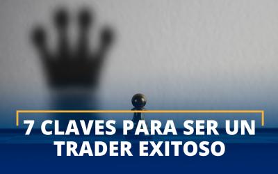 Las 7 claves para ser un Trader exitoso