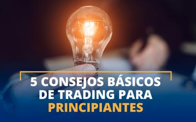 Las 5 consejos básicos de Trading para principiantes