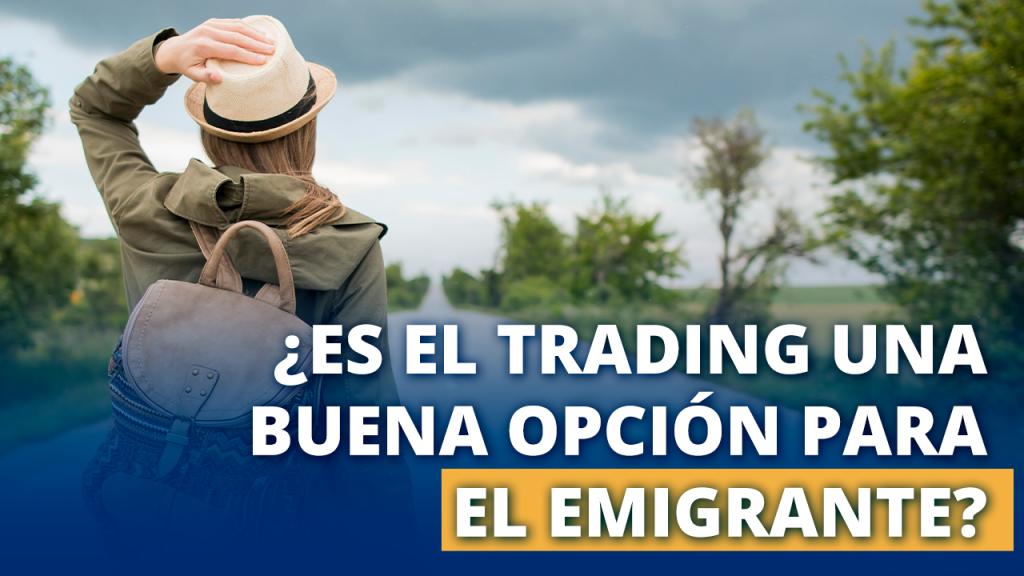 Es el trading una buena opción para el emigrante