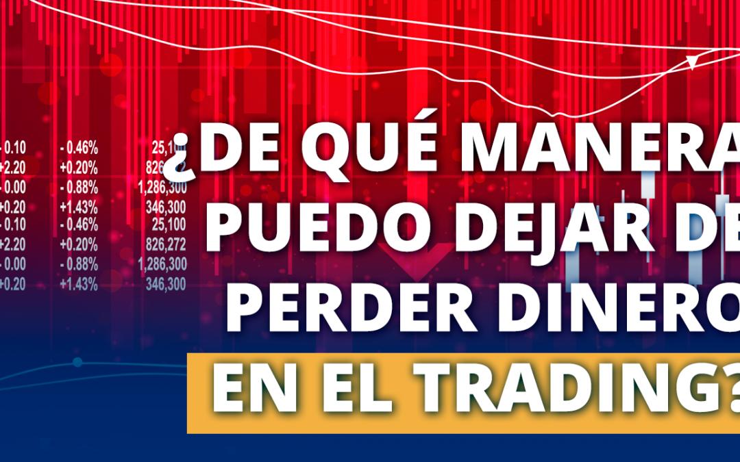 ¿De qué manera puedo dejar de perder dinero en el Trading?
