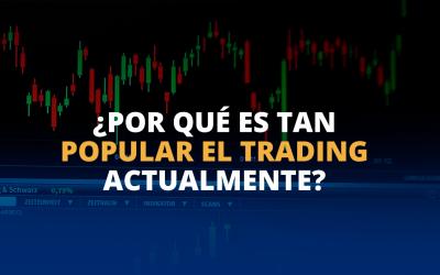 ¿Por qué es tan popular el Trading actualmente?
