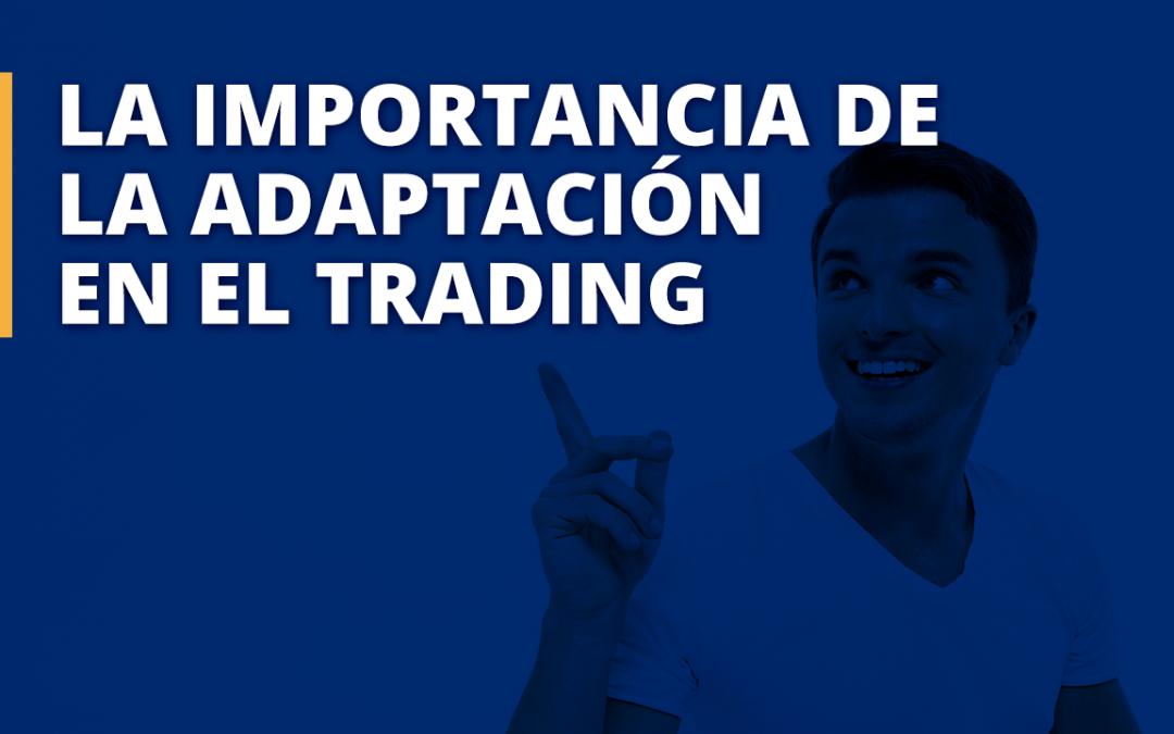 La importancia de la adaptación en el Trading