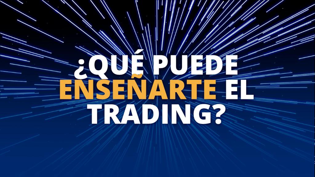 Que puede enseñarte el Trading
