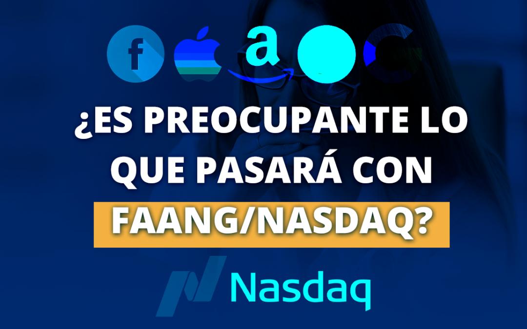 ¿Es preocupante lo que pasará con las FAANG/NASDAQ?