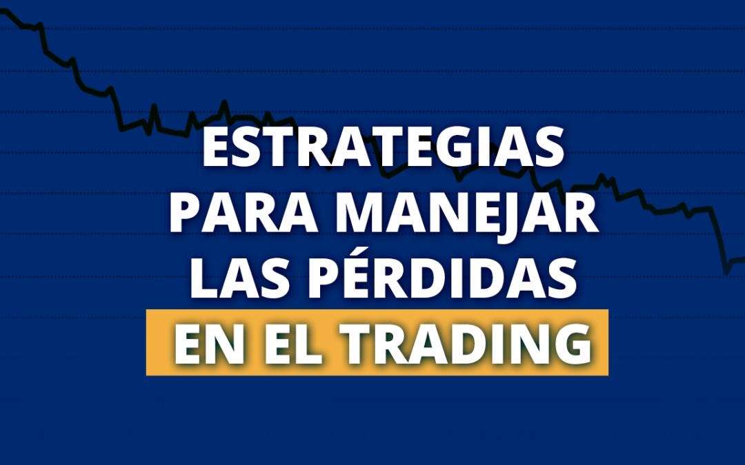 Estrategias para manejar las pérdidas en el Trading