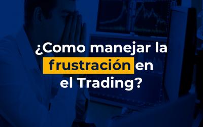 ¿Cómo manejar la frustración en el Trading?