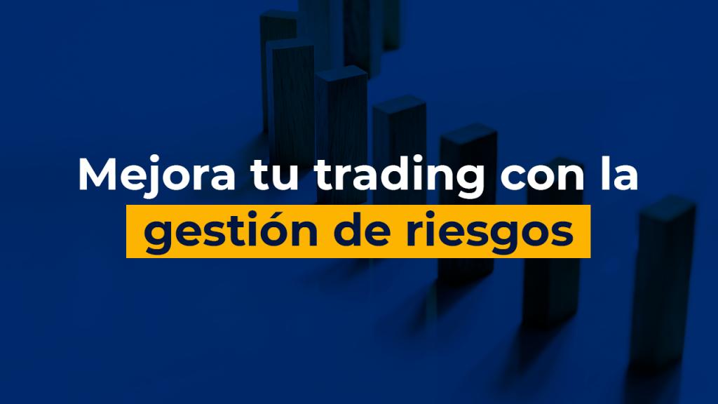 Mejora tu Trading con la gestión de riesgos